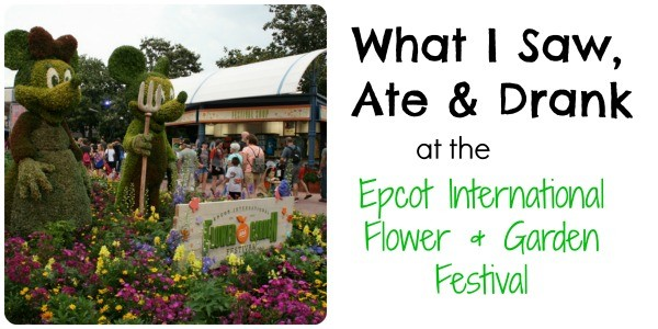What I Saw, Ate & Drank at the Epcot International Flower and Garden Festival