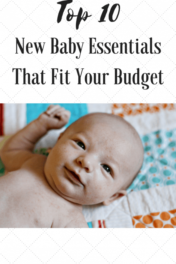 Top 10 New Baby Essentials That Fit Your Budget