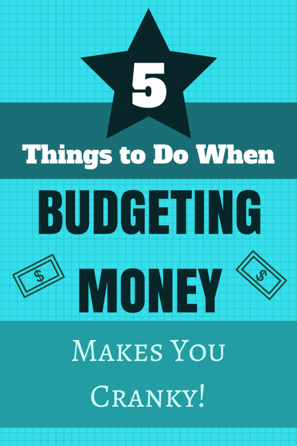 What are the little things you can do when budgeting makes you cranky? 5 Things I Do When Budgeting Money Makes Me Cranky