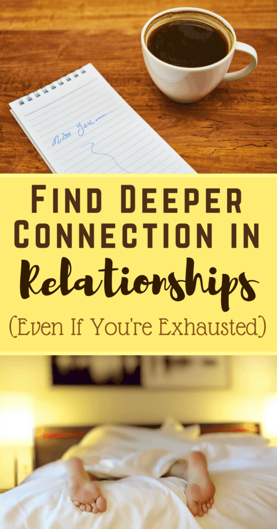 How can you get deeper connection in the relationships with your spouse and children if you're always mentally and physically exhausted? I offer 10 tips with real ideas for busy people.